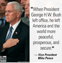 "America, Life, and Memes: ""When President  George H.W. Bush  left office, he left  America and the  world more  peaceful,  prosperous, and  secure.""  Vice President  FOX  NEWS  Mike Pence  cha n neI  Jonathan Ernst/Pool via AP Vice President @mike.pence delivered remarks as former President George H.W. Bush lies in state in the U.S. Captiol Rotunda. Vice President added, ""President Bush was a great leader who made a great difference in the life of this nation, but he was also just a good man."""