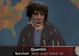 When Quentin spawns into a trial:: When Quentin spawns into a trial: