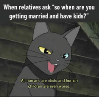 "9gag, Children, and Memes: When relatives ask ""so when are you  getting married and have kids?""  All humans are idiots and human  children are even worse. The first question relatives ask during Lunar New Year.⠀ lunarnewyear 9gag GhostStories"