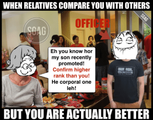 The little wins that make Chinese New Year that make the ...: WHEN RELATIVES COMPARE YOU WITH OTHERS  OFFIC  SGAG  Eh you know hor  my son recently  promoted!  Confirm higher  rank than you!  He corporal one  leh!  ORK KOR.  BUT YOU ARE ACTUALLY BETTER The little wins that make Chinese New Year that make the ...
