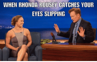 Eyes up here mister!: WHEN RHONDA ROUSEY CATCHES YOUR  EYES SLIPPING Eyes up here mister!