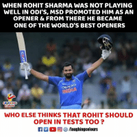 #RohitSharma #ViratKohli: WHEN ROHIT SHARMA WAS NOT PLAYING  WELL IN ODI'S, MSD PROMOTED HIM AS AN  OPENER & FROM THERE HE BECAME  ONE OF THE WORLD'S BEST OPENERS  INDIA  WHO ELSE THINKS THAT ROHIT SHOULD  OPEN IN TESTS TOO?  ,回參/laughingcolours #RohitSharma #ViratKohli