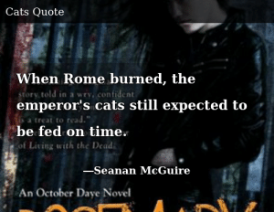 SIZZLE: When Rome burned, the emperor's cats still expected to be fed on time.