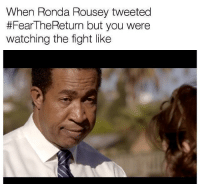 Blackpeopletwitter, Mayweather, and Ronda Rousey: When Ronda Rousey tweeted  #FearTheReturn but you were  watching the fight like <p>And she wanted to square up with Mayweather too wtf 😂😂 (via /r/BlackPeopleTwitter)</p>
