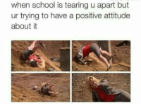 School, Tumblr, and Http: when school is tearing u apart but  ur trying to have a positive attitude  about it @studentlifeproblems