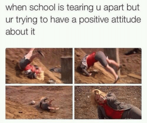 School, Tumblr, and Http: when school is tearing u apart but  ur trying to have a positive attitude  about it Follow us @studentlifeproblems