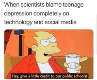 Memes, Social Media, and Anxiety: When scientists blame teenage  depression completely on  technology and social media  Hey, give a little credit to our public schools! Yay Depression And Anxiety Memes