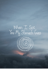 remanence-of-love:  When I see you…  Follow for more relatable love and life quotes!!: When See  You My Stomach Cres  oOU remanence-of-love:  When I see you…  Follow for more relatable love and life quotes!!