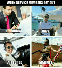 army marines usmc Airborne airforce navy leo coastguard militaryhumor militarymemes popsmoke popsmokeofficial: WHEN SERVICEMEMBERS GET OUT  ARMY  NANY  MARINES  AIR FORCE army marines usmc Airborne airforce navy leo coastguard militaryhumor militarymemes popsmoke popsmokeofficial