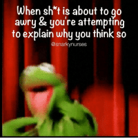 Yadda yadda *hand motions* *exasperated look* *point to vitals* blah blah *more hand motions* 🐸 snarkynurses: When sh t is about to go  awry & you're attempting  to explain why you think so  @snarky nurses Yadda yadda *hand motions* *exasperated look* *point to vitals* blah blah *more hand motions* 🐸 snarkynurses