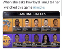 New York Knicks, Nba, and Black: When she asks how loyal I am, I tell her  I watched this game #knicks  STARTING LINEUPS  LOU  GALLOWAY SHVED  BARGNANI | AMUNDSON | THOMRS  CENTER  FORWRRD  OS ANGE  KER  CLARKSON ELLINGTON BLACK  CENTER  HILL  FORWRRD  JOHNSON  FDRWARD 🤷‍♂️🤷‍♂️