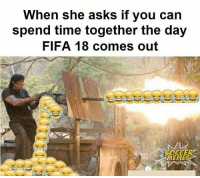 Hahaha 😂👏: When she asks if you carn  spend time together the day  FIFA 18 comes out  SOCCER  MEMES Hahaha 😂👏