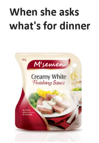 White, Sauce, and Asks: When she asks  what's for dinner  160g  M'jemen  Creamy White  Finishing Sauce  No artficiol  colours or sperm  No added MSG