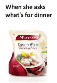 White, Sauce, and Asks: When she asks  what's for dinner  160g  M'seme  Creamy White  Finishing Sauce  No artificol  oolours ar sperm  No aóded MS