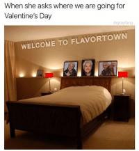 Dank, Meme, and Memes: When she asks where we are going for  Valentine's Day  drgrayfang  WELCOME TO FLAVORTOWN 🔥HEADS UP🔥 Follow @drgrayfang for all your dank meme neeeeedz!