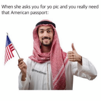 So relevant arabproblems: When she asks you for yo pic and you really need  that American passport:  @mvslimm So relevant arabproblems