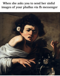 phallus: When she asks you to send her sinful  images of your phallus via fb messenger