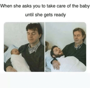 Shes still getting started by Bombasticczar MORE MEMES: When she asks you to take care of the baby  until she gets ready Shes still getting started by Bombasticczar MORE MEMES