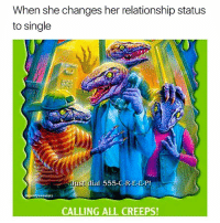 creep levels at an all time high in 2017: When she changes her relationship status  to single  Just dial 555 CREEP  mfysweaters  CALLING ALL CREEPS! creep levels at an all time high in 2017