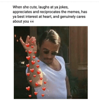 I luhh you girl..😍😂😂: When she cute, laughs at ya jokes,  appreciates and reciprocates the memes, has  ya best interest at heart, and genuinely cares  about you I luhh you girl..😍😂😂
