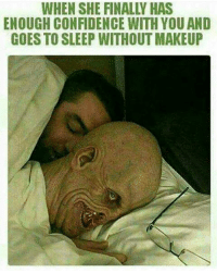 oh my ...   ~Drei xD: WHEN SHE FINALLY HAS  ENOUGH CONFIDENCE WITH YOUAND  GOES TO SLEEP WITHOUT MAKEUP oh my ...   ~Drei xD