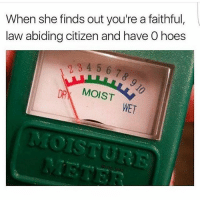 Pussy dry like grandma: When she finds out you're a faithful,  law abiding citizen and have O hoes  3 4 5  DAY MOIST  WET Pussy dry like grandma