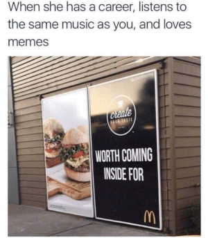 I'm lovin' it: When she has a career, listens to  the same music as you, and loves  memes  edaomorns  Create  1UR TASTE  WORTH COMING  INSIDE FOR I'm lovin' it