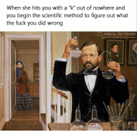 """Fuck You, Memes, and Fuck: When she hits vou with a """"k"""" out of nowhere and  you begin the scientific method to figure out what  the fuck you did wrong  CLASSICAL ART MEMES"""