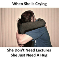 Crying, Memes, and 🤖: When She Is Crying  She Don't Need Lectures  She Just Need A Hug