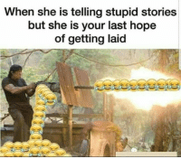 """Funny, Tumblr, and Blog: When she is telling stupid stories  but she is your last hope  of getting laid <p><a href=""""http://memehumor.net/post/167671416966/soooo-funny"""" class=""""tumblr_blog"""">memehumor</a>:</p>  <blockquote><p>Soooo Funny</p></blockquote>"""