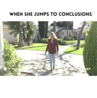 Funny, Memes, and Videos: WHEN SHE JUMPS TO CONCLUSIONS  KP @yungie2x nailed it with this one 👌🏻 Follow him for more funny relatable videos!! 🔥🔥🔥 @yungie2x @yungie2x @yungie2x