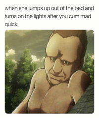 Cum, Lmao, and Dank Memes: when she jumps up out of the bed and  turns on the lights after you cum mad  quick  UIC Aye.. It's Not My Fault. 🤷🏽♂️ lmao