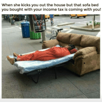 😂😂 lol petty memesfordays: When she kicks you out the house but that sofa bed  you bought with your income tax is coming with you!  ODA 😂😂 lol petty memesfordays