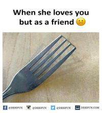 Memes, 🤖, and Com: When she loves you  but as a friend  @DESIFUN@DESIFUN  @DESIFUN  DESIFUN.COM desifun