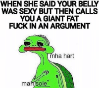 Gym, Sexy, and Fuck: WHEN SHE SAID YOUR BELLY  WAS SEXY BUT THEN CALLS  YOU A GIANT FAT  FUCK IN AN ARGUMENT  mha hart  maff Sole Straight to the feels ... 😢