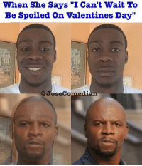 "Memes, Valentine's Day, and 🤖: When She Says ""I can't wait To  Be Spoiled on Valentines Day""  @Jose Comedian That January recovery cheque ain't even hit yet and she's on a madness, this is a corporate set up! (@josecomedian)"