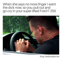 """<p>Damn. via /r/memes <a href=""""http://ift.tt/2yDi0tn"""">http://ift.tt/2yDi0tn</a></p>: When she says no more finger I want  the dick now, so you pull out and  go cry in your super lifted Ford F-250  fb/ig: ReddingBeLike <p>Damn. via /r/memes <a href=""""http://ift.tt/2yDi0tn"""">http://ift.tt/2yDi0tn</a></p>"""