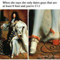 Facebook, Memes, and facebook.com: When she says she only dates guys that are  at least 6 foot and you're 5'11  CLASSICAL ART MEMES  facebook.com/elassicalartmemes