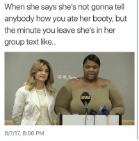 Booty, The Dab, and Dank: When she says she's not gonna tell  anybody how you ate her booty, but  the minute you leave she's in her  group text like.  IG @_Taxo  WINES  8/7/17, 8:06 PM Damn Usher, I let slide the herp. Man, even the dude... but, Quantasia?! 😩😩 - - *follow @_taxo_ * - - follow4follow funny funnyAF tinder bumble fuckboy ex dating relateable wcw meme memes comedy likes pettyaf nochill itslit dank dabs dankmemes triggered followme drunk f4f melaniatrump melania yeahyeah