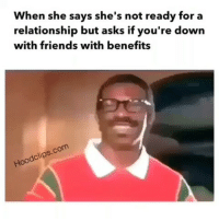 Lmao accurate af 😂😂: When she says she's not ready for a  relationship but asks if you're down  with friends with benefits  com  dclip  Hoo Lmao accurate af 😂😂