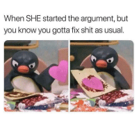 """Love, Memes, and Shit: When SHE started the argument, but  you know you gotta fix shit as usual <p>Gotta love women via /r/memes <a href=""""https://ift.tt/2GwUmPe"""">https://ift.tt/2GwUmPe</a></p>"""