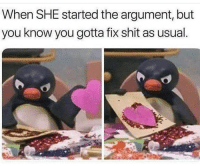 Accurate!😂: When SHE started the argument, but  you know you gotta fix shit as usual Accurate!😂