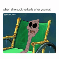 Kids, Dank Memes, and She: when she suck ya balls after you nut  @mr_left hand I Left All My Possessions To My Two Kids. 🤤🤤 AmDead