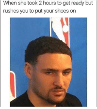 Shoes, Dank Memes, and She: When she took 2 hours to get ready but  rushes you to put your shoes on 🤔