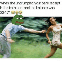 Nah babe im loaded trust me thats a type the machine ran out of ink when adding more zeros 🤣🤣🤣🤣 dead lmao savage ballin loaded banter memes: When she uncrumpled your bank receipt  in the bathroom and the balance was  $34.71 Nah babe im loaded trust me thats a type the machine ran out of ink when adding more zeros 🤣🤣🤣🤣 dead lmao savage ballin loaded banter memes