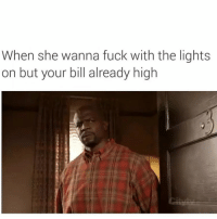 Memes, Fuck, and Back: When she wanna fuck with the lights  on but your bill already high Follow my back up @gokusnut @gokusnut @gokusnut