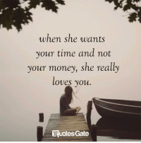 Money, Time, and Gate: when she wants  your time and not  your money, she really  ovesyOu.  uotes Gate