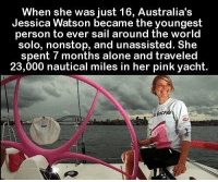 Being Alone, Pink, and World: When she was just 16, Australia's  Jessica Watson became the youngest  person to ever sail around the world  solo, nonstop, and unassisted. She  spent 7 months alone and traveled  23,000 nautical miles in her pink yacht. https://t.co/eKtrtmN7Bq