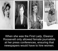 Memes, Ensure, and Eleanor Roosevelt: When she was the First Lady, Eleanor  Roosevelt only allowed female journalists  at her press conferences, ensuring that  newspapers would have to hire women