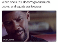 Ass, Gym, and Fuck: When she's 53, doesn't go out much  cooks, and squats ass to grass  @fuck cardio 😋😋😋 @fuck_cardio